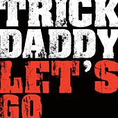 Let's Go by Trick Daddy