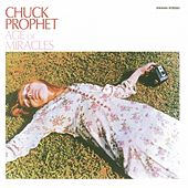 Age Of Miracles by Chuck Prophet