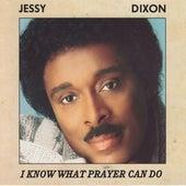 I Know What Prayer Can Do von Jessy Dixon