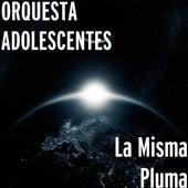 La Misma Pluma by Orquesta Adolescentes