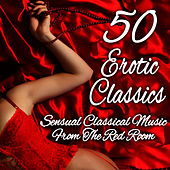 50 Erotic Classics - Sensual Classical Music From The Red Room de Various Artists