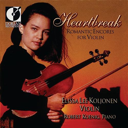 Violin Recital: Koljonen, Elissa Lee - Chopin, F. / Elgar, E. / Rachmaninov, S. / Kreisler, F. / Liszt, F. (Heartbreak - Romantic Encores for Violin) by Elissa Lee Koljonen