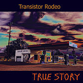 True Story by Transistor Rodeo