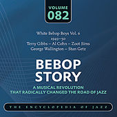 White Bebop Boys Vol. 6 (1949-50) Terry Gibbs - Al Cohn – Zoot Sims - George Wallington - Stan Getz by Various Artists