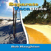 Separate Vacations by Bob Haughian