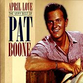April Love: The Very Best of Pat Boone by Pat Boone