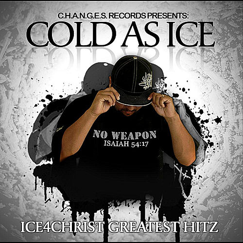 Cold As Ice: Ice4christ Greatest Hitz by Ice4christ