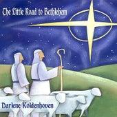 The Little Road to Bethlehem by Darlene Koldenhoven