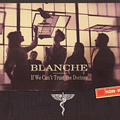 If We Can't Trust the Doctors... by Blanche