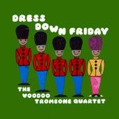 Dress Down Friday by The Voodoo Trombone Quartet