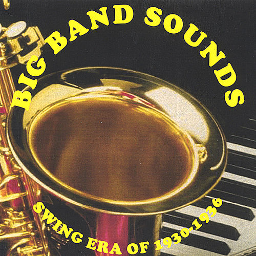 Big Band Sounds - Swing Era Of 1930-1936 by Big Band Sounds