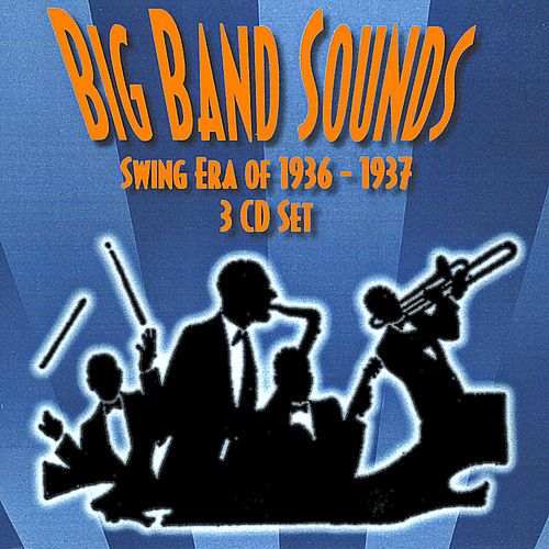 Big Band Sounds - Swing Era 1936-1937 by Big Band Sounds