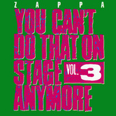You Can't Do That On Stage Anymore Vol. 3 van Frank Zappa