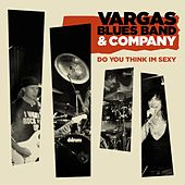 Do you think Im sexy (feat. Javier Vargas, Carmine Appice and Paul Shortino) by Vargas Blues Band