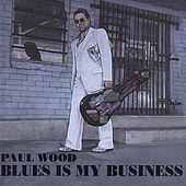 Blues is my Business by Paul Wood