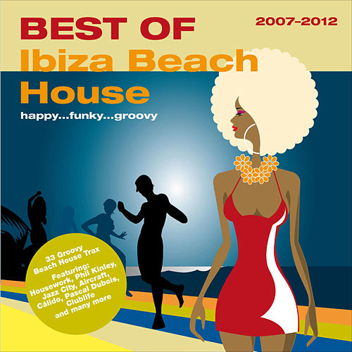 Best of - Ibiza Beach House 2007-2012 by Various Artists