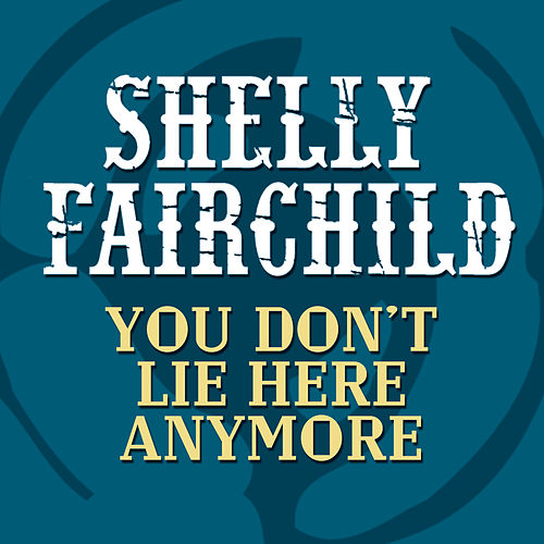 You Don't Lie Here Anymore by Shelly Fairchild