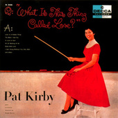 What Is This Thing Called Love? by Pat Kirby