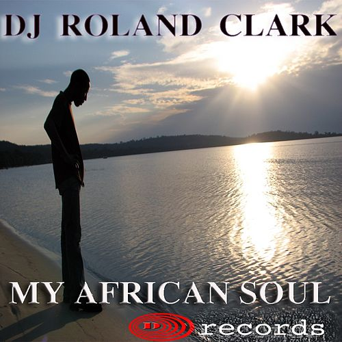 My African Soul by DJ Roland Clark