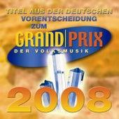 Titel aus der Deutschen Vorentscheidung zum Grand Prix der Volksmusik by Various Artists