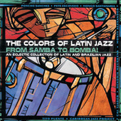 The Colors Of Latin Jazz: From Samba To Bomba! von Various Artists