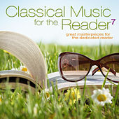 Classical Music for the Reader 7: Great Masterpieces for the Dedicated Reader by Various Artists