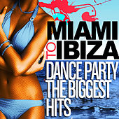 Miami to Ibiza - Dance Party Biggest Hits de Various Artists