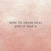 And It Was U by How To Dress Well