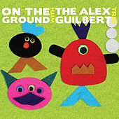 On the Ground With the Alex Guilbert Trio by Alex Guilbert Trio