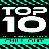 Top 10 Party Must Track - Chill Out von Various Artists
