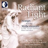 Choral Recital: Boston Trinity Church Choir - Biebl, F.X. / Tavener, J. / Part, A. / Dirksen, R.W. (Radiant Light - Songs for the Millennium) by Boston Trinity Church Choir