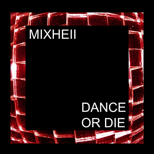 Dance Or Die by MIXHELL