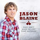They Don't Make Em' Like That Anymore by Jason Blaine