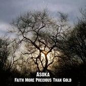 Faith More Precious Than Gold by Asoka