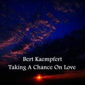 Taking A Chance On Love by Bert Kaempfert