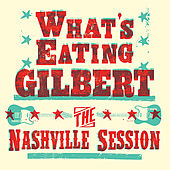 The Nashville Session by What's Eating Gilbert