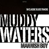 Mannish Boy - 50 Classic Blues Tracks de Muddy Waters