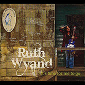 It's Time for Me to Go by Ruth Wyand