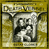 Stay Close by Death Vessel