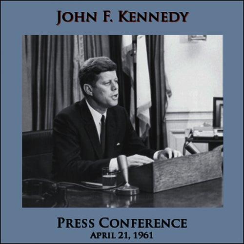 Press Conference - April 21, 1961 by John F. Kennedy