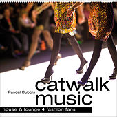 Catwalk Music - House + Lounge 4 Fashion Fans by Pascal Dubois