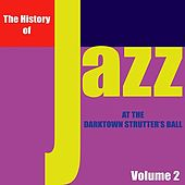 The History of Jazz - At the Darktown Strutters' Ball, Vol. 2 by Various Artists