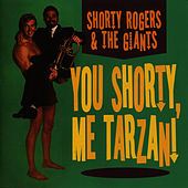 You Shorty, Me Tarzan! di Shorty Rogers