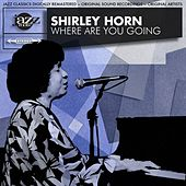 Where Are You Going Original 1961 Album - Digitally Remastered by Shirley Horn