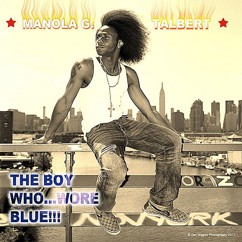 The Boy Who... Wore Blue!!! by Manola G. Talbert