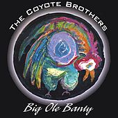 Big Ole' Banty by The Coyote Brothers