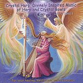Crystal Harp:Divinely Inspired Music of Harp and Crystal Bowls by Carol J. Spears