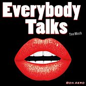 Everybody Talks (Too Much) (It Started With a Whisper) by Bon Aero