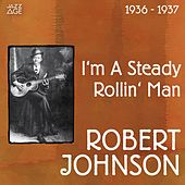 I'm a Steady Rollin' Man (Original Recordings, 1936 - 1937) by ROBERT JOHNSON