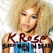 Sleep When I'm Dead by K.Rose